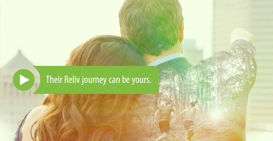 Their Reliv journey can be yours.