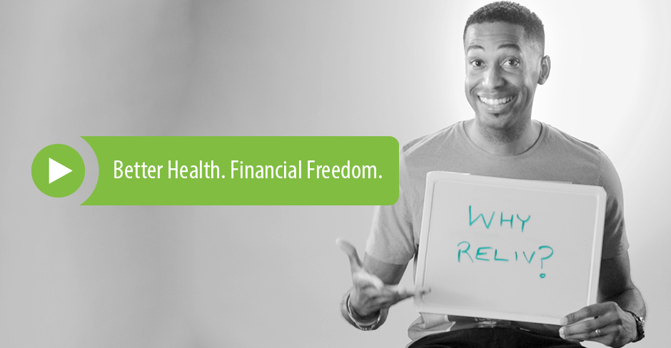 Better Health. Financial Freedom. (link to Why Reliv video)